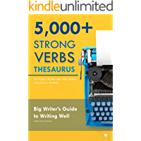 5000+ Strong Verbs Thesaurus for Fiction Writers and Indie Authors (Vocabulary Builder): Big Writer's Guide to Writing…