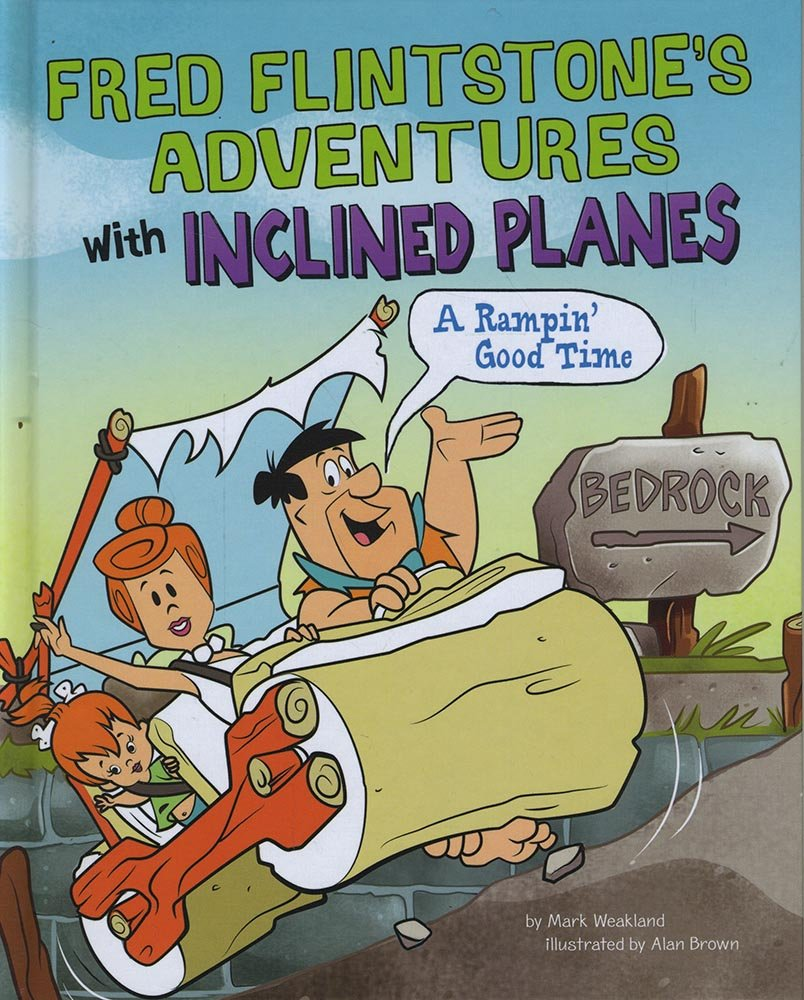 Fred Flintstone's Adventures with Inclined Planes: A Rampin' Good Time (Flintstones Explain Simple Machines)