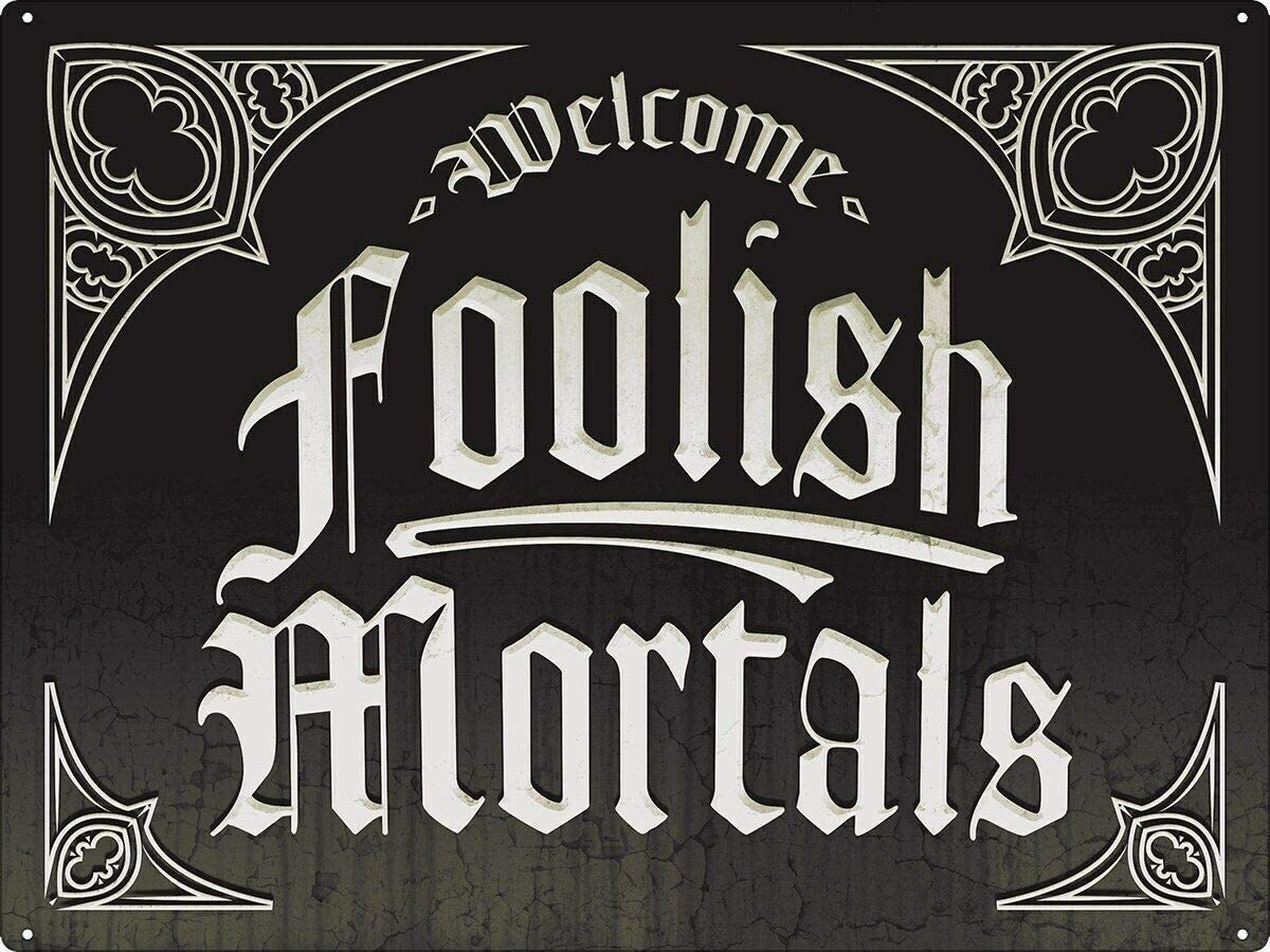 Tin Sign Welcome Foolish Mortals Metal Plaque 12 x 8 Inches