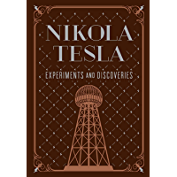 Nikola Tesla: Experiments and Discoveries