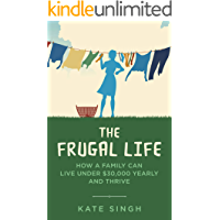 Image for The Frugal Life: How a Family Can Live Under $30,000 and Thrive