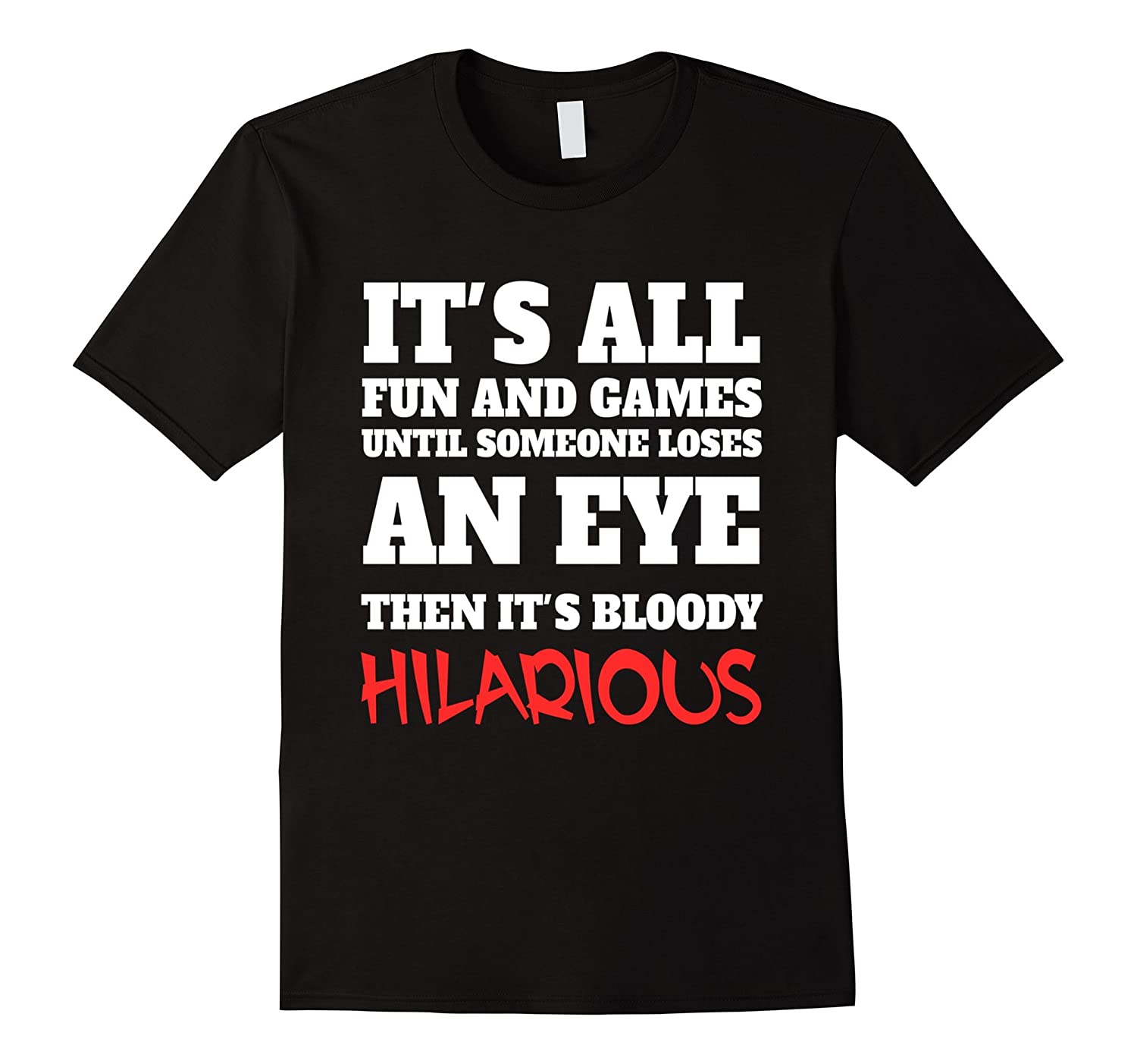 It's All Fun And Games Until Someone Loses An Eye T Shirt-BN