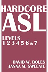 Hardcore ASL Textbook for Levels 1, 2, 3, 4, 5, 6 and 7 Kindle Edition
