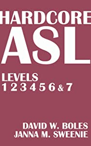 Hardcore ASL Textbook for Levels 1, 2, 3, 4, 5, 6 and 7