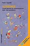 Alzheimer. Come favorire la comunicazione nella vita quotidiana: Come favorire la comunicazione nella vita quotidiana