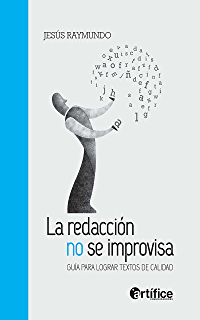 La redacción no se improvisa: Guía para lograr textos de calidad (Spanish Edition)