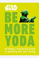 Star Wars: Be More Yoda: Mindful Thinking from a Galaxy Far Far Away Hardcover