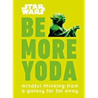Star Wars: Be More Yoda: Mindful Thinking from a Galaxy Far Far Away