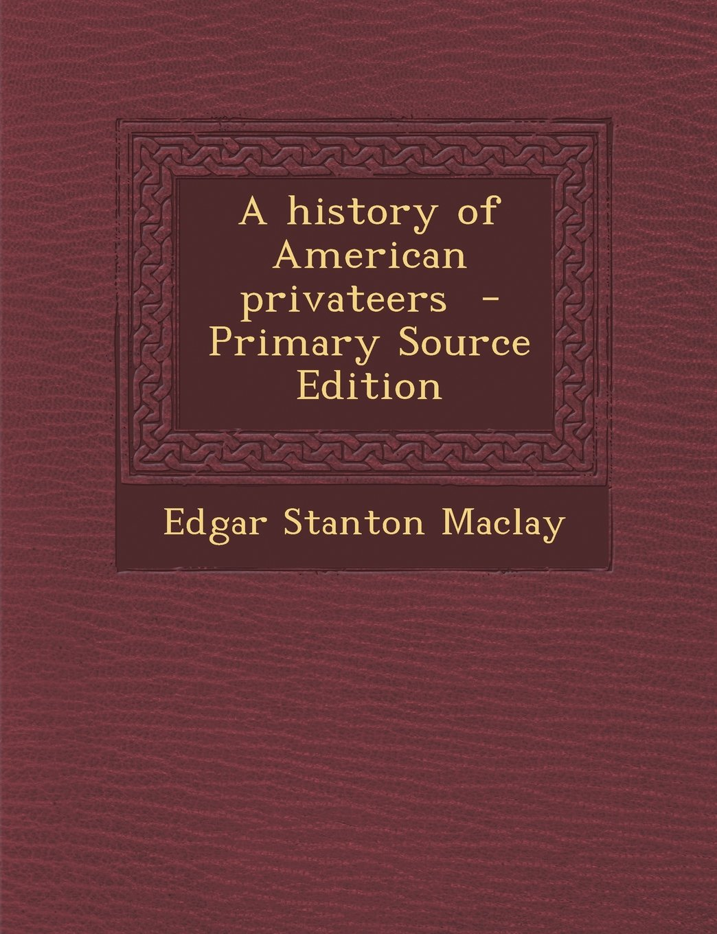 A History of American Privateers - Primary Source Edition PDF