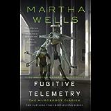 Fugitive Telemetry (The Murderbot Diaries Book 6)
