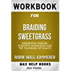 Workbook for Braiding Sweetgrass Indigenous Wisdom, Scientific Knowledge and the Teachings of Plants by Robin Wall Kimmerer