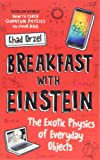 Breakfast with Einstein: The Exotic Physics of Everyday Objects