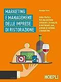 Marketing e management delle imprese di ristorazione. Guida pratica per una gestione efficiente di qualità di ristoranti, bar, aziende di catering e banqueting