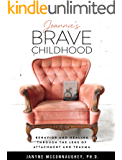 Jeannie's Brave Childhood : Behavior and Healing through the Lens of Attachment and Trauma
