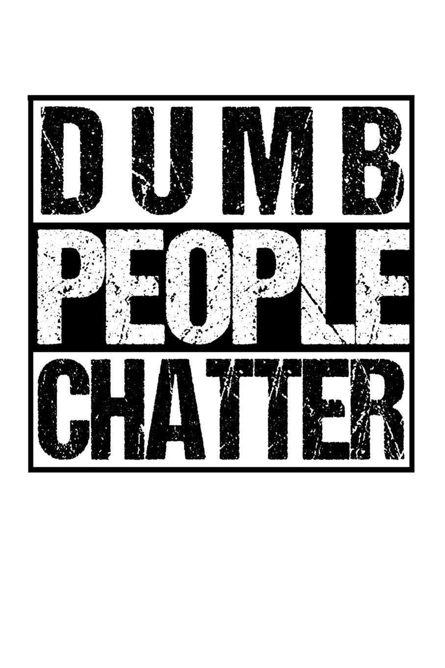 Dumb People Chatter: Funny Sarcasm Notebook for any coworker ...