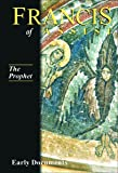 Francis of Assisi - The Prophet: Early Documents, vol. 3 (Francis of Assisi: Early Documents)