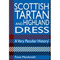 Scottish Tartan And Highland Dress: A Very Peculiar History