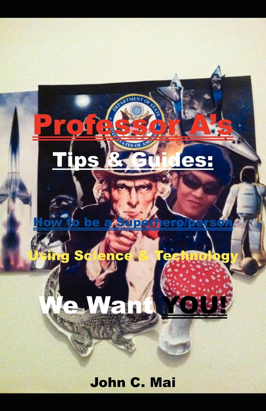 Professor A's Tips & Guides: How to be a Superhero/person Using Science & Technology We Want YOU! PDF