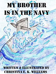 My Brother is in the Navy: A rhyming picture book for kids with older siblings in the Navy. (Children's Picture Books That Teach Life Lessons 3)