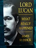 LORD LUCAN: WHAT REALLY HAPPENED