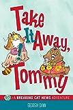 Take It Away, Tommy!: A Breaking Cat News Adventure
