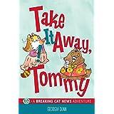 Take It Away, Tommy!: A Breaking Cat News Adventure (Volume 2)