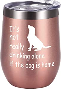 It's Not Drinking Alone if the Dog Is Home Funny Dog Themed Wine Tumbler Gift for Dog Mom, Pet Lover, Dog Owner, Fur Mom, Pet Grandma, 12 Oz Insulated Stainless Steel Wine Tumbler with Lid, Rose Gold