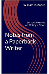 Notes from a Paperback Writer: Lessons Learned on Writing a Novel Kindle Edition