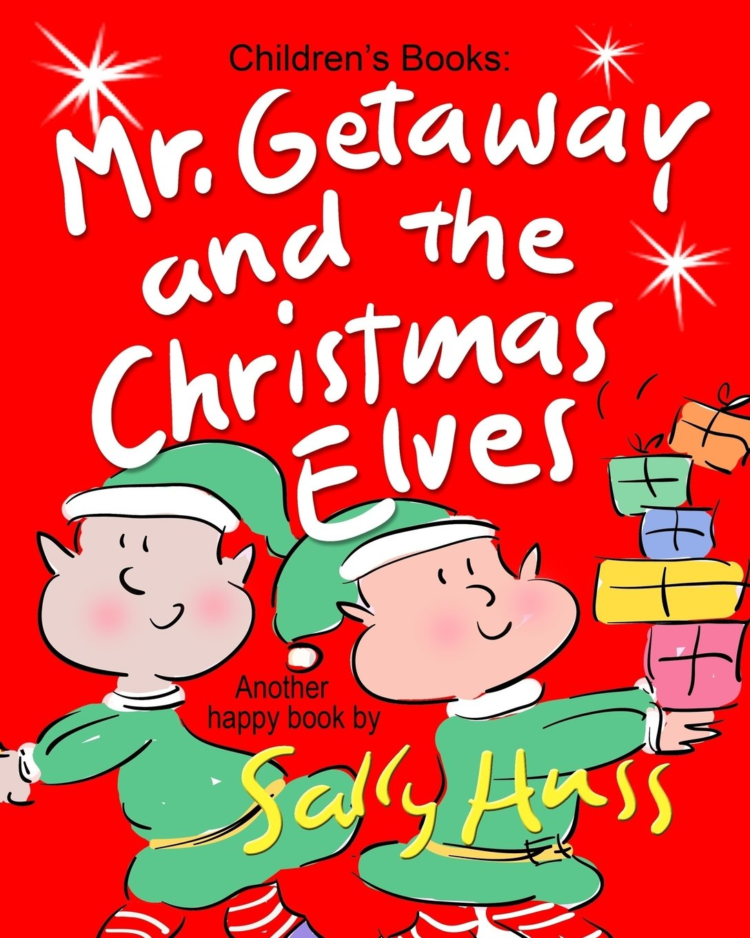 Mr. Getaway and the Christmas Elves: (Adorable, Rhyming Bedtime Story/Picture Book for Beginner Readers About Working Happily and Giving Freely, Ages 2-8) pdf epub