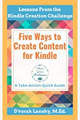 Five Ways to Create Content for Kindle: Tips to Help You Develop Your Written, Audio and Video Content for Publication to Kindle Kindle Edition