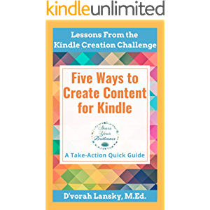 Five Ways to Create Content for Kindle: Tips to Help You Develop Your Written, Audio and Video Content for Publication…