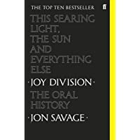 Joy Division: The Oral History: This Searing Light, The Sun and Everything Else