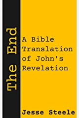 The End: A Bible Translation of John's Revelation Kindle Edition
