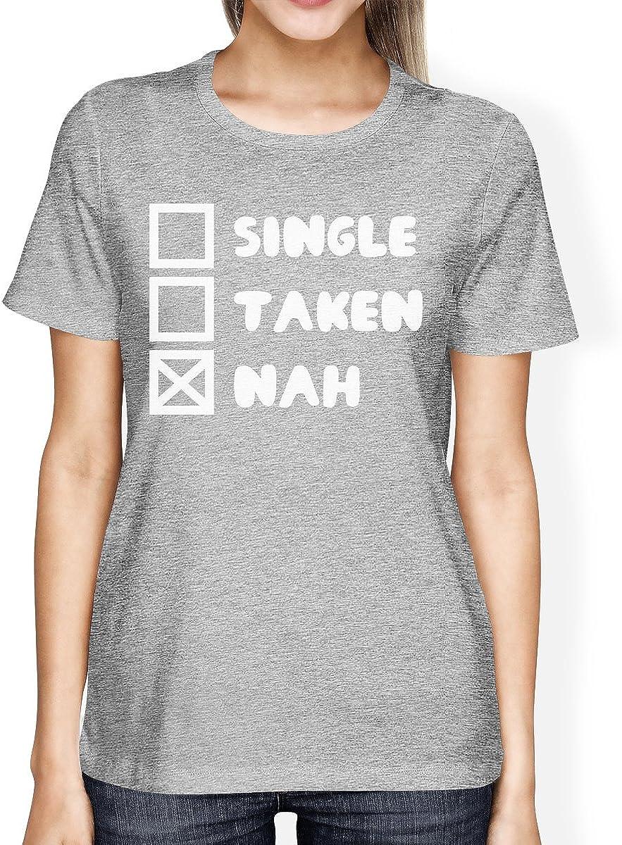 365 Printing Single Taken Nah Womens Heather Grey T-Shirt Typography Funny Gifts