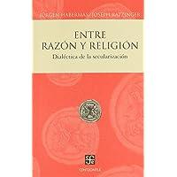 Entre Razon Y Religion Dialectica De La Secularizacion