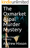 The Oxmarket Aspal Murder Mystery: A John Handful Mystery (The John Handful Mysteries Book 2)