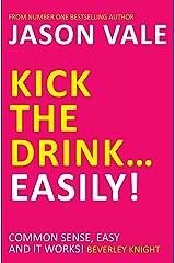 Kick the Drink...Easily! Kindle Edition