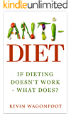 Anti-Diet: If Dieting Doesn't Work - What Does? (English Edition)