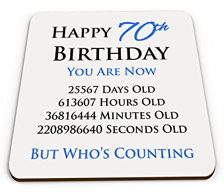 Glaumlnzender Getraumlnkeuntersetzer Mit Aufdruck QuotHappy 70th Birthday You Are Now Days Hours Minutes Seconds Oldquot Blau Amazonde Garten