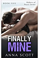 Finally Mine Book 5: Finally Mine - A Makers of Peace Series Kindle Edition
