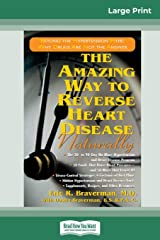 The Amazing Way to Reverse Heart Disease: Beyond the Hypertension Hype: Why Drugs are Not the Answer (16pt Large Print Edition) Paperback