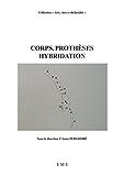 Corps, prothèses, hybridation: Essai médical (Arts, rites et théâtralité)