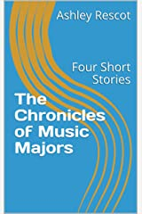 The Chronicles of Music Majors: Four Short Stories Kindle Edition