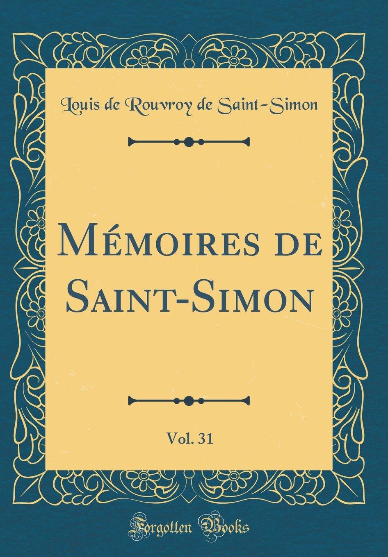 Mémoires de Saint-Simon, Vol. 31 (Classic Reprint) (French Edition) PDF