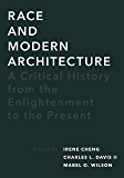 Race and Modern Architecture: A Critical History from the Enlightenment to the Present (Culture Politics & the Built…