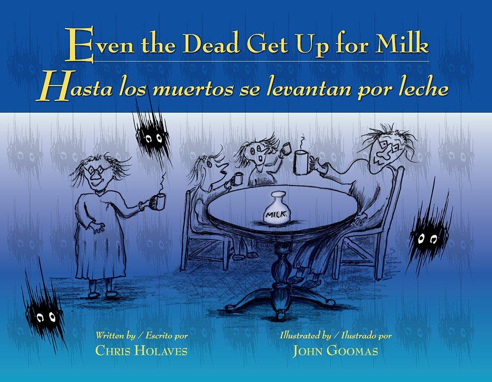 Even the Dead Get Up for Milk / Hasta Los Muertos Se Levantan Por Leche: Amazon.es: Chris Holaves, John Goomas, Allison Barnard: Libros