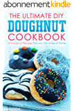 The Ultimate DIY Doughnut Cookbook: 25 Doughnut Recipes that you can make at home (English Edition)