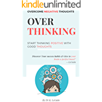 Overthinking: How to Declutter Your Mind, Build Mental Toughness And Start Thinking Positively, Beginners Guide to Success Habits