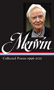 W.S. Merwin: Collected Poems 1996-2011 (LOA #241) (Library of America W. S. Merwin Edition)