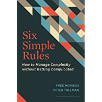 Six Simple Rules: How to Manage Complexity Without Getting Complicated.